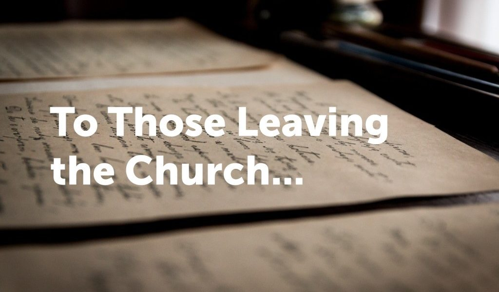 An Open Letter to Those Leaving the Church