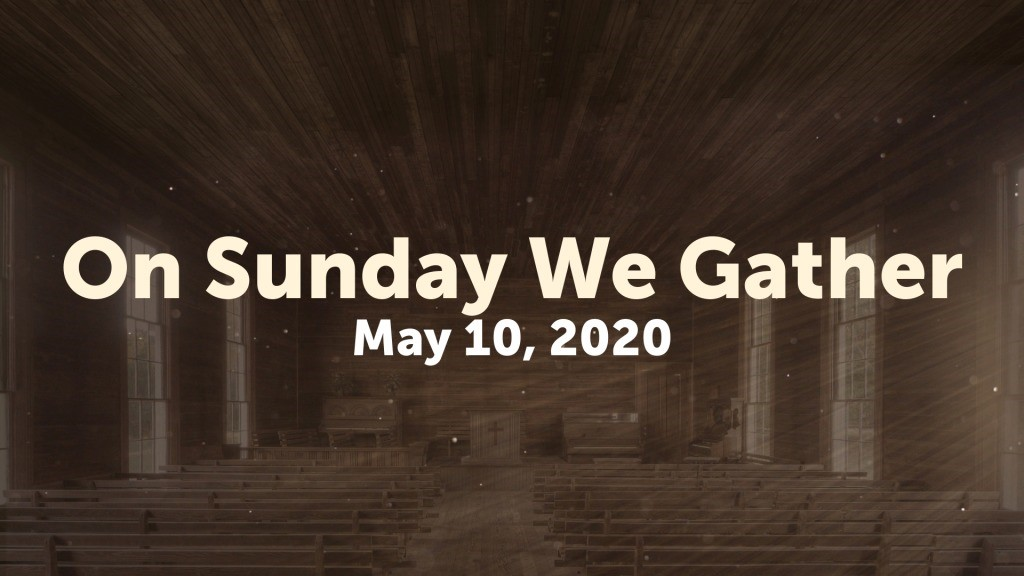 On Sunday (May 10) We Gather